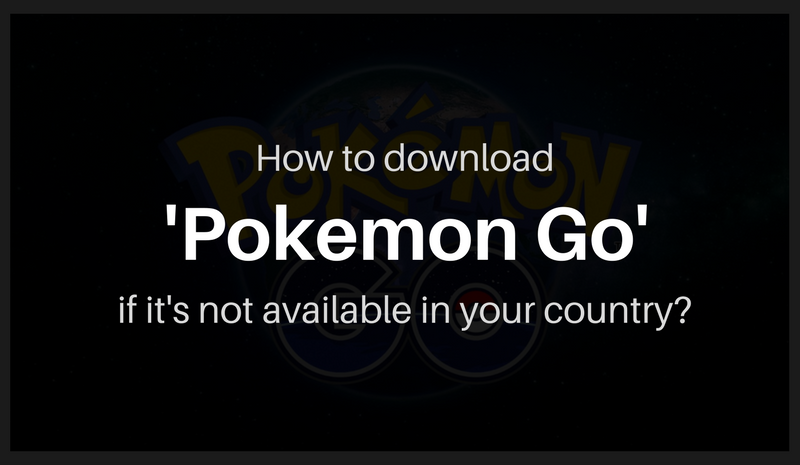 Download Pokemon Go when its not available in your country