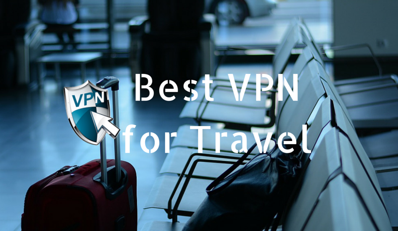 Best VPN for Travel, reasons to use VPN when traveling